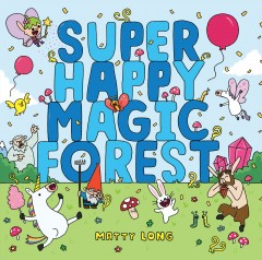 Super Happy Magic Forest /  by Matty Long.