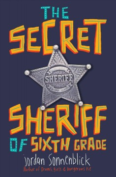 The secret sheriff of sixth grade /  Jordan Sonnenblick. - Jordan Sonnenblick.