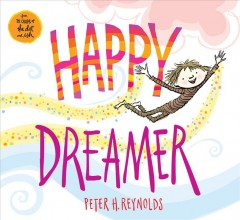 Happy dreamer /  by Peter H. Reynolds. - by Peter H. Reynolds.