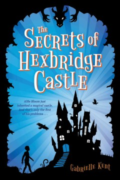 The secrets of Hexbridge Castle /  Gabrielle Kent. - Gabrielle Kent.