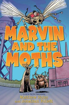 Marvin and the moths /  Matthew Holm and Jonathan Follett ; with illustrations by Matthew Holm. - Matthew Holm and Jonathan Follett ; with illustrations by Matthew Holm.