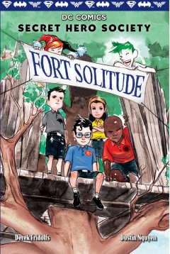 Fort Solitude /  written by Derek Fridolfs ; illustrations by Dustin Nguyen. - written by Derek Fridolfs ; illustrations by Dustin Nguyen.