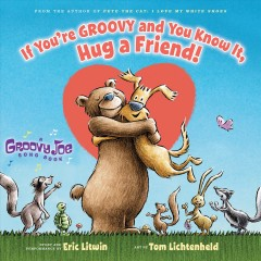If you're groovy and you know it, hug a friend! /  story and performance by Eric Litwin ; illustrated by Tom Lichtenheld. - story and performance by Eric Litwin ; illustrated by Tom Lichtenheld.