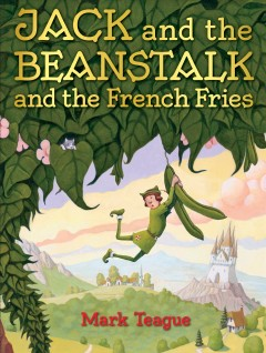 Jack and the beanstalk and the french fries /  by Mark Teague. - by Mark Teague.