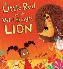 Little Red and the very hungry lion /  Alex T. Smith. - Alex T. Smith.