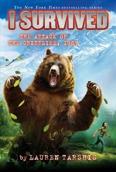 I survived the attack of the grizzlies, 1967 /  by Lauren Tarshis ; illustrated by Scott Dawson. - by Lauren Tarshis ; illustrated by Scott Dawson.