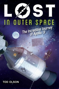 Lost in outer space : the incredible journey of Apollo 13 / by Tod Olson.