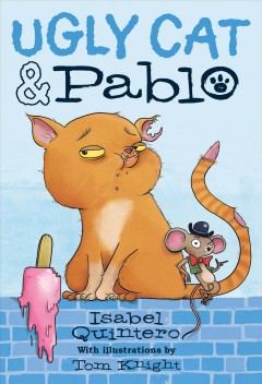 Ugly cat & Pablo /  Isabel Quintero ; with illustrations by Tom Knight - Isabel Quintero ; with illustrations by Tom Knight