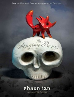 The singing bones : inspired by Grimms' fairy tales / Shaun Tan ; foreword by Neil Gaiman ; introduced by Jack Zipes.