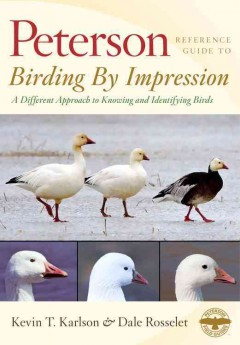 Birding by impression : a different approach to knowing and identifying birds / Kevin T. Karlson and Dale Rosselet ; sponsored by The Roger Tory Peterson Institute and the National Wildlife Federation.