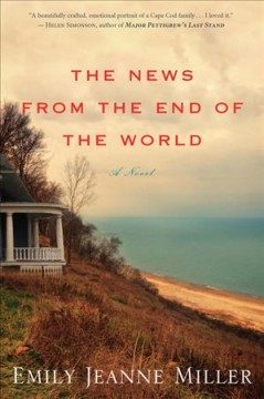 The news from the end of the world /  Emily Jeanne Miller. - Emily Jeanne Miller.