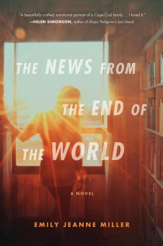 The news from the end of the world /  Emily Jeanne Miller.