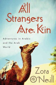 All strangers are kin : adventures in Arabic and the Arab world / Zora O'Neill.