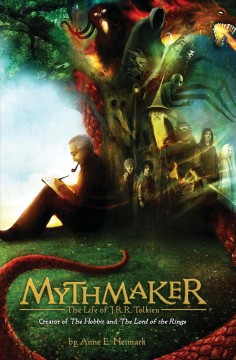 Mythmaker : the life of J.R.R. Tolkien, creator of The Hobbit and The Lord of the Rings / Anne E. Neimark.
