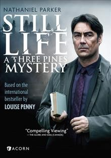Still life : the Three Pines mystery / directed by Peter Moss ; written by Louise Penny. - directed by Peter Moss ; written by Louise Penny.