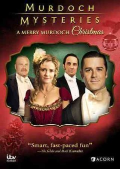 Murdoch mysteries : A merry Murdoch Christmas / produced by Julie Lacey and Stephen Montgomery ; written by Peter Mitchell ; directed by Michael McGowan.