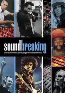 Soundbreaking : stories from the cutting edge of recorded music [3-disc set] / Higher Ground in association with Sir George Martin present a Show of Force production ; producers, Joshua Bennett [and four others] ; series produced and directed by Jeff Dupre, Maro Chermayeff. - Higher Ground in association with Sir George Martin present a Show of Force production ; producers, Joshua Bennett [and four others] ; series produced and directed by Jeff Dupre, Maro Chermayeff.