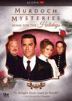 Murdoch mysteries : home for the holidays / director, T.W. Peacocke. - director, T.W. Peacocke.