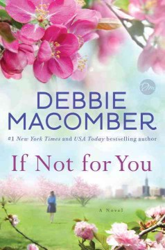 If not for you : a novel / Debbie Macomber.