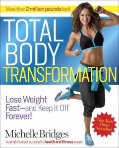 Total body transformation : lose weight fast, and keep it off forever! / Michelle Bridges.