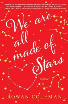 We are all made of stars : a novel / Rowan Coleman.