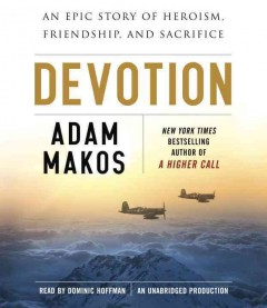 Devotion : an epic story of heroism, friendship and sacrifice / Adam Makos.