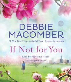 If not for you : a novel / Debbie Macomber. - Debbie Macomber.