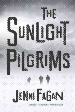 The sunlight pilgrims : a novel / Jenni Fagan.