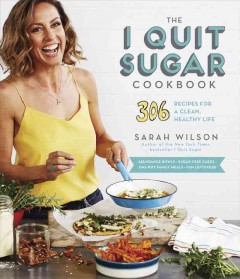 The I quit sugar cookbook /  by Sarah Wilson.