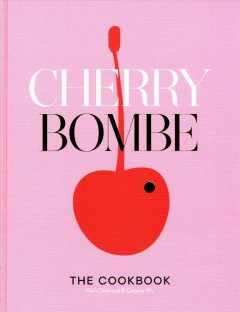 Cherry Bombe : the cookbook : recipes and stories from 100 of the most creative and inspiring women in food today / [compiled by] Kerry Diamond and Claudia Wu ; photographs by Alpha Smoot ; food styling by Claudia Ficca.