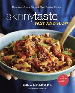 Skinnytaste fast and slow : knockout quick-fix and slow cooker recipes / Gina Homolka with Heather K. Jones, R.D. - Gina Homolka with Heather K. Jones, R.D.