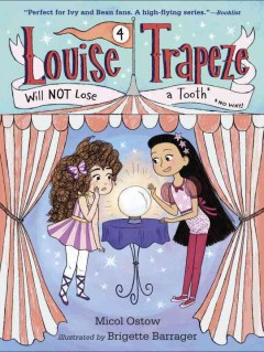 Louise Trapeze will not lose a tooth /  by Micol Ostow ; illustrated by Brigette Barrager. - by Micol Ostow ; illustrated by Brigette Barrager.
