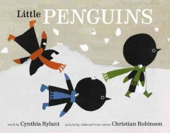 Little penguins /  by Cynthia Rylant ; illustrated by Christian Robinson. - by Cynthia Rylant ; illustrated by Christian Robinson.