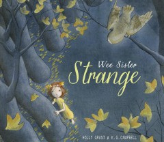 Wee Sister Strange /  poem by Holly Grant ; pictures by K.G. Campbell. - poem by Holly Grant ; pictures by K.G. Campbell.
