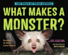 What makes a monster? : discovering the world's scariest creatures / by Jess Keating ; with illustrations by David DeGrand. - by Jess Keating ; with illustrations by David DeGrand.