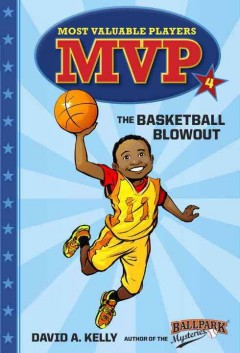 The basketball blowout /  David A. Kelly ; illustrated by Scott Brundage.