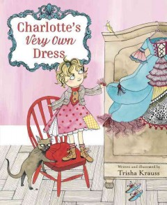 Charlotte's very own dress /  by Trisha Krauss. - by Trisha Krauss.