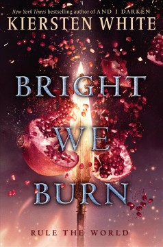 Bright we burn : a Conqueror's saga novel / Kiersten White. - Kiersten White.