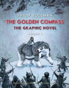 The golden compass : the graphic novel Volume 2 / Philip Pullman ; adapted by Stéphane Melchior ; art by Clément Oubrerie ; coloring by Clément Oubrerie with Philippe Bruno ; translated by Annie Eaton. - Philip Pullman ; adapted by Stéphane Melchior ; art by Clément Oubrerie ; coloring by Clément Oubrerie with Philippe Bruno ; translated by Annie Eaton.
