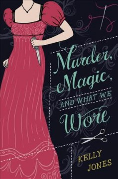 Murder, magic, and what we wore /  Kelly Jones. - Kelly Jones.