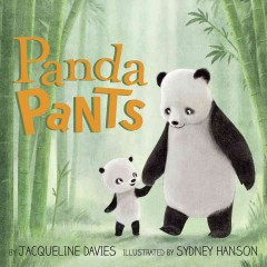 Panda pants /  by Jacqueline Davies ; illustrated by Sydney Hanson.