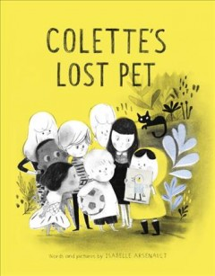 Colette's lost pet /  words and pictures by Isabelle Arsenault. - words and pictures by Isabelle Arsenault.