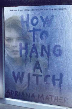 How to hang a witch /  Adriana Mather.