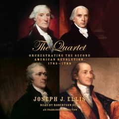 The quartet : orchestrating the second American Revolution, 1783-1789 / by Joseph J. Ellis.