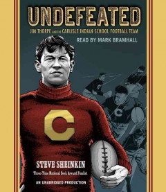 Undefeated : Jim Thorpe and the Carlisle Indian School football team / Steve Sheinkin.
