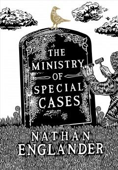 The Ministry of Special Cases /  Nathan Englander.