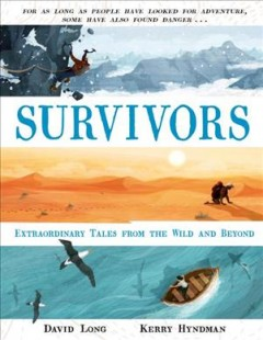 Survivors : extraordinary tales from the world and beyond / David Long ; illustrated by Kerry Hyndman. - David Long ; illustrated by Kerry Hyndman.