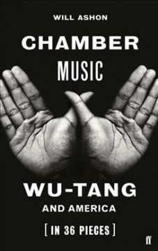 Chamber music : Wu-Tang and America (in 36 pieces) / Will Ashon. - Will Ashon.