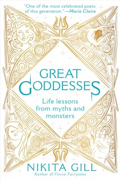 Great goddesses : life lessons from myths and monsters / Nikita Gill.