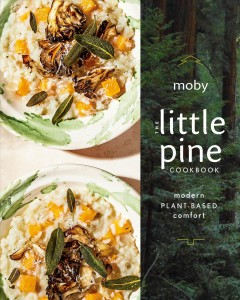 The Little Pine cookbook : modern plant-based comfort / Moby. - Moby.